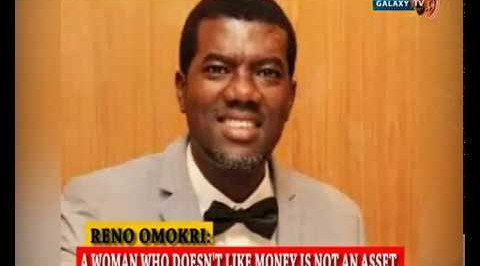 A Woman who doesn't like Money is not an Asset - Reno Omokri